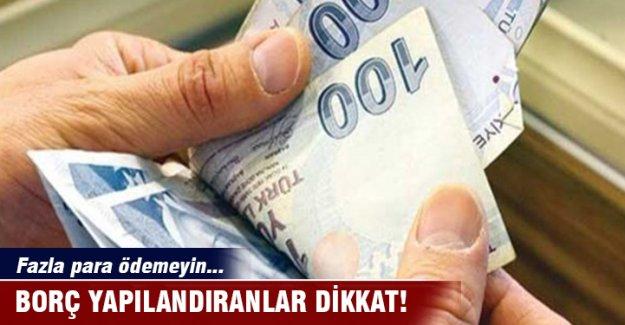 Borç yapılandıranlar dikkat! Fazla para ödemeyin