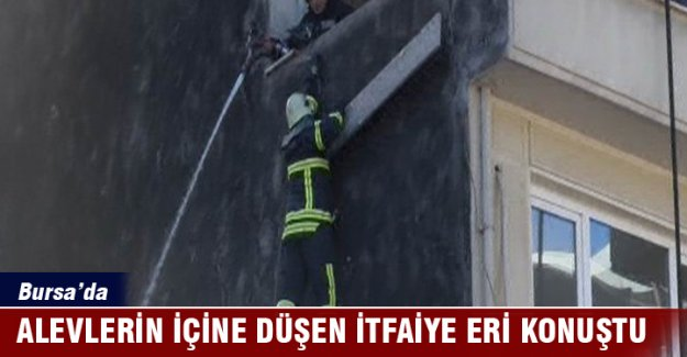 Bursa'da alevlerin içine düşen itfaiye eri konuştu