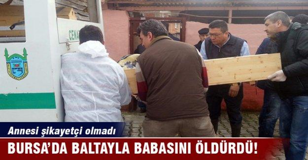 Bursa'da baltayla kocasını öldüren oğlundan şikayetçi olmadı