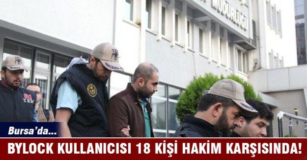 Bursa'da Bylock kullanıcısı 18 FETÖ üyesi hakim karşısına çıktı