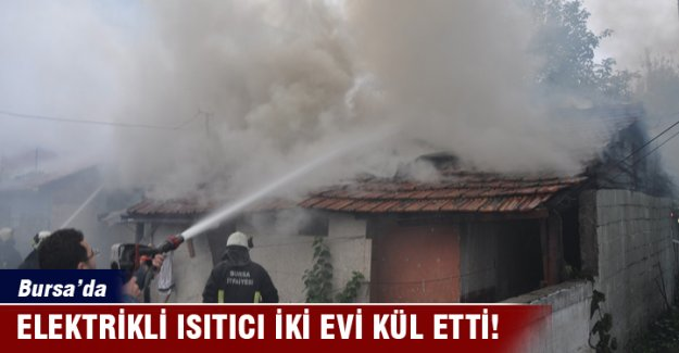 Bursa'da elektrikli ısıtıcı iki evi kül etti