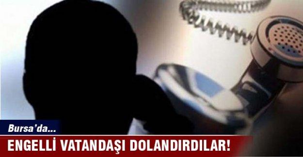 Bursa'da engelli vatandaşı dolandırdılar