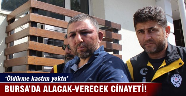 Bursa'da alacak-verecek cinayeti!
