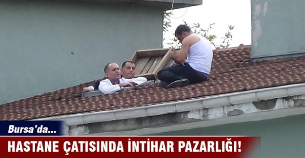 Bursa'da hastane çatısında intihar pazarlığı!