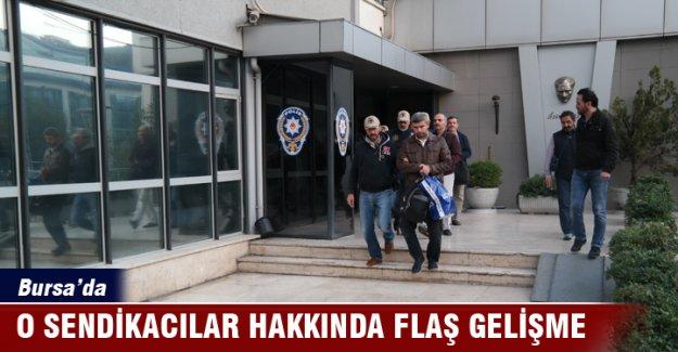 Bursa'da o sendikacılar hakkında flaş gelişme!