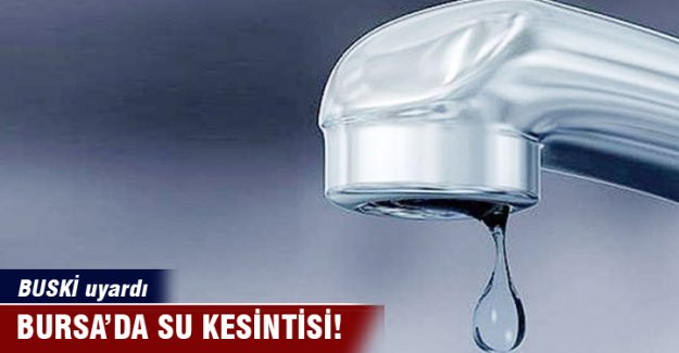 Bursa'da su kesintisi!