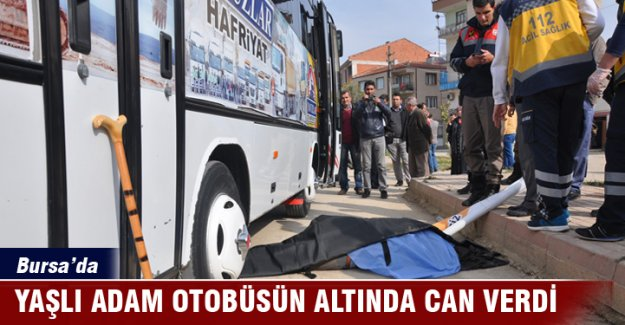 Bursa'da yaşlı adam otobüsün altında can verdi