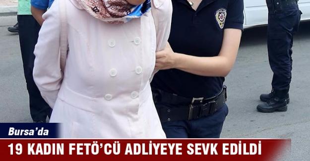 Bursa'da 19 kadın FETÖ'cü adliyeye sevk edildi