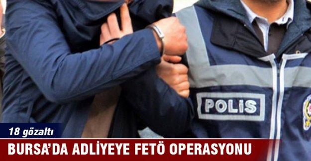 Bursa'da adliyeye FETÖ operasyonu: 18 gözaltı