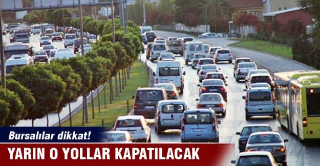 Bursalılar dikkat! Yarın o yollar kapatılacak