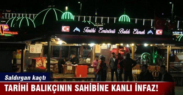 Eminönü'ndeki tarihi balıkçının sahibine kanlı infaz!