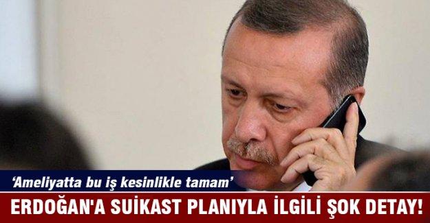 Erdoğan'a suikast planıyla ilgili şok detay!