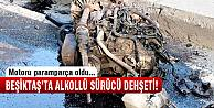 Beşiktaş'ta alkollü sürücü dehşeti