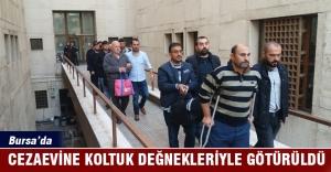 Bursa'da cezaevine koltuk değnekleriyle götürüldü
