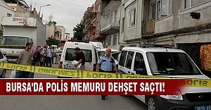 Bursa'da polis memuru dehşet saçtı!