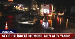Bursa'da seyir halindeki otomobil alev alev yandı!