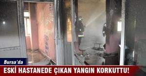 Bursa'dak eski hastanede çıkan yangın korkuttu