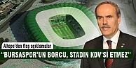 'Bursaspor'un borcu stadın KDV'si etmez'