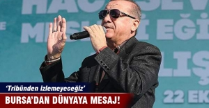 Erdoğan, Bursa'dan dünyaya meydan okudu
