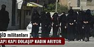 IŞİD kapı kapı dolaşıp kadın arıyor