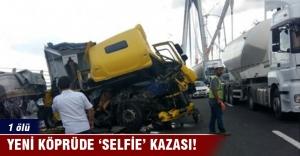 Yeni köprüde 'selfie' kazası: 1 ölü