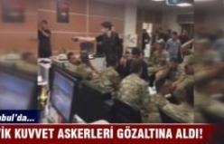 Çevik Kuvvet'i basan askerler gözaltına alındı