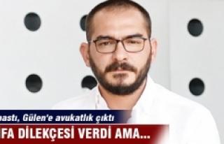 '1'e bastı, Gülen'e avukatlık çıktı