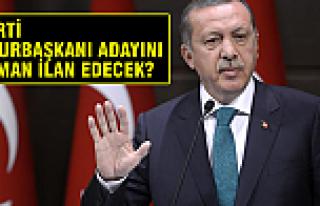AK Parti cumhurbaşkanı adayını ne zaman açıklayacak?
