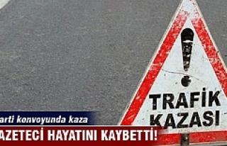 AK Parti konvoyunda kaza: 2 gazeteci hayatını kaybetti