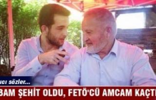 'Babam şehit oldu, FETÖ'cü amcam kaçtı'