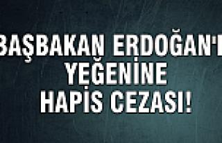 Başbakan Erdoğan'ın yeğenine hapis cezası