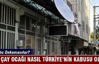 Bir çay ocağı nasıl Türkiye'nin kabusu oldu