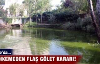 Bursa'da mahkemeden flaş gölet kararı!