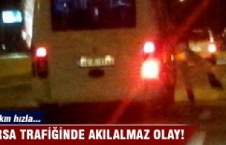 Bursa trafiğinde akılalmaz olay!