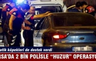 """Bursa'da 2 bin polisle """"huzur"""" operasyonu"""