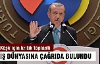 Erdoğan iş dünyasına toplantı çağrısı yaptı