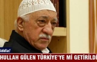Fethullah Gülen Türkiye'ye mi getirildi?