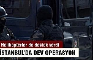 İstanbul'da dev operasyon