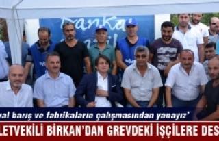 Milletvekili Birkan'dan grevdeki gübre işçilerine...
