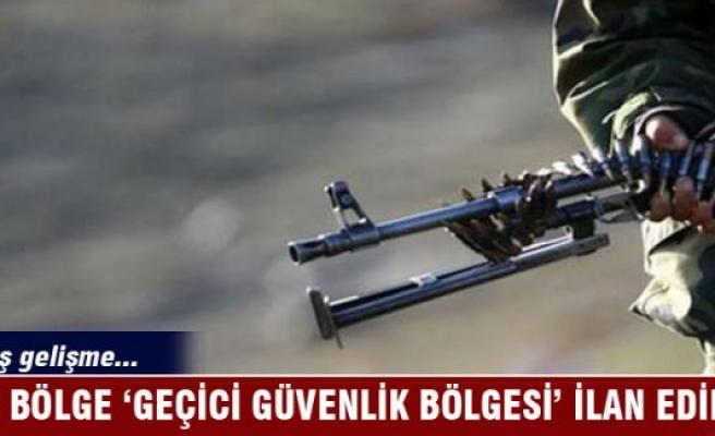 16 bölge 'Geçici Güvenlik Bölgesi' ilan edlidi