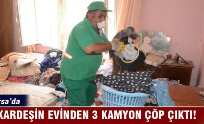 Bursa'da 3 kardeşin evinden 3 kamyon çöp çıktı