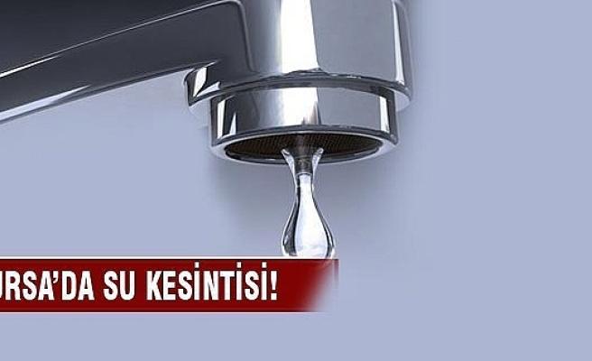 Bursa'da bu ilçede su kesintisi