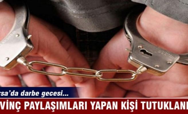 Bursa'da darbe gecesi sevinç paylaşımları yapan kişi tutuklandı