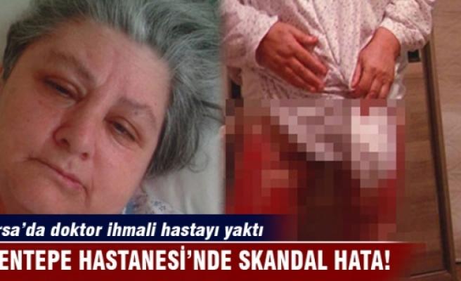 Bursa'da doktor ihmali hastayı yaktı!