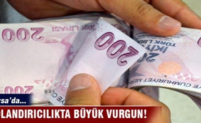 Bursa'da dolandırıcılıkta büyük vurgun