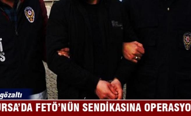Bursa'da FETÖ'nün sendikasına operasyon: 13 gözaltı