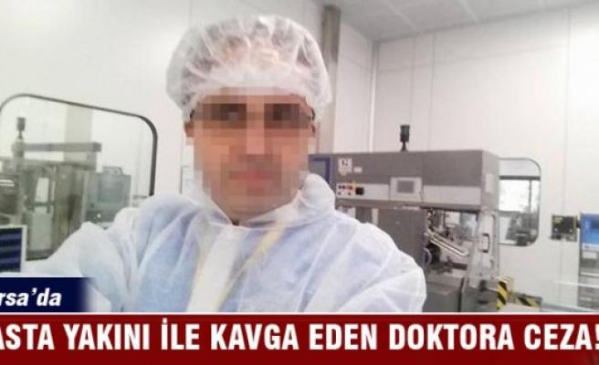 Bursa'da hasta yakını ile kavga eden doktora ceza