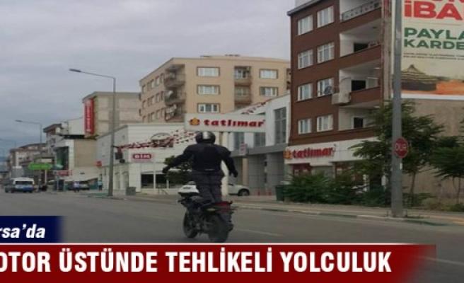 Bursa'da motor sürücüsünden tehlikeli yolculuk