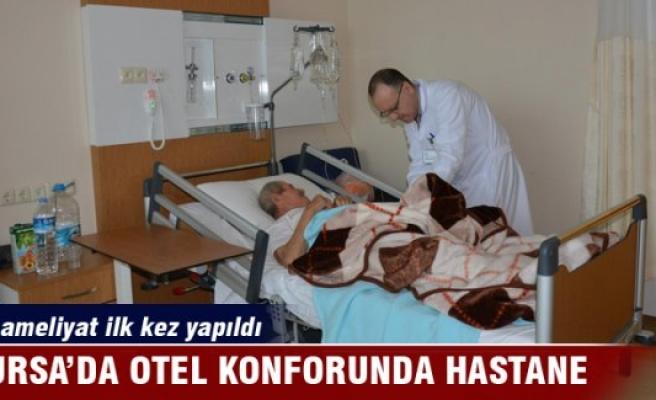 Bursa'da otel konforunda hastane
