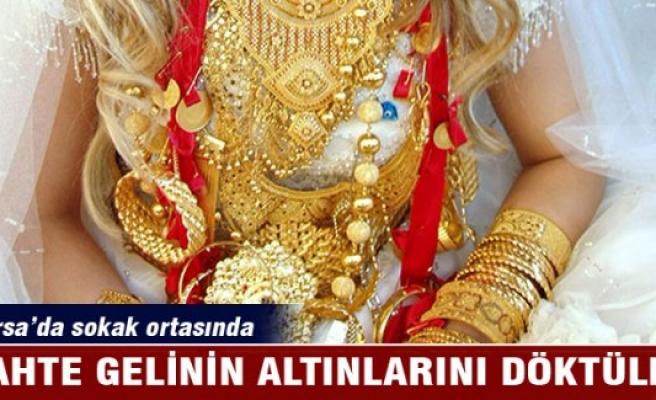 Bursa'da sahte gelinin takılarını sokak ortasında döktüler